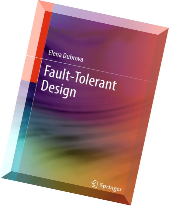 fault tolerant design The fault-tolerant avionics system ensures integrity ellis f hitt battelle dennis mulcare has led to improved design methods for fault-tolerant systems which are affordable in any fault-tolerant system, the range of potential fault conditions that must be accommodated is.