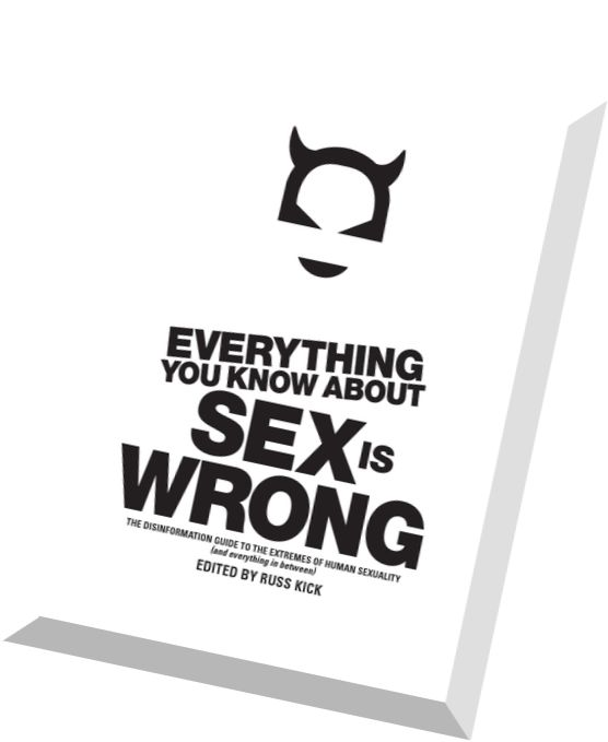 Everything you know about sex is wrong the disinformation guide to the extremes of human sexuality