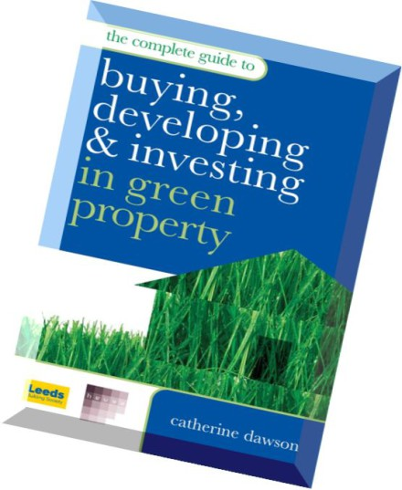 Complete guide to buying developing and investing in green property
