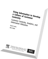 Using Information to Develop a Culture of Customer Centricity Customer Centricity, Analytics, and In