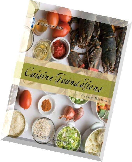 Download Le Cordon Bleu Cuisine Foundations Basic Classic Recipes ...