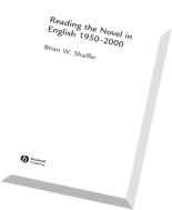 Brian W. Shaffer, Reading the Novel in English 1950 - 2000