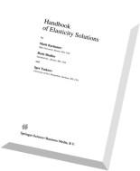 Handbook of Elasticity Solutions By Mark L. Kachanov, B. Shafiro, I. Tsukrov