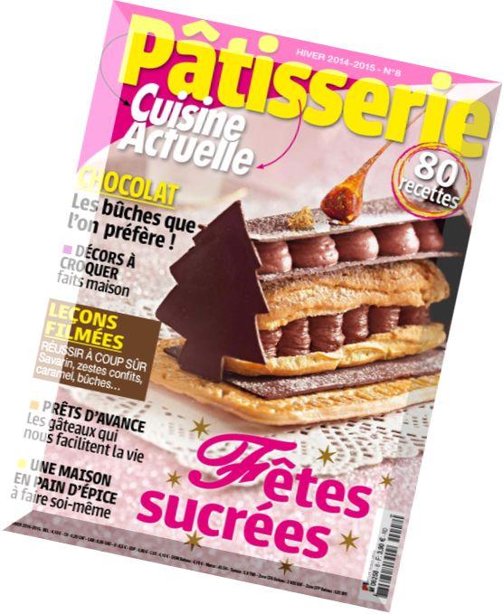 download cuisine actuelle patisserie n 8 hiver 2015 pdf magazine. Black Bedroom Furniture Sets. Home Design Ideas