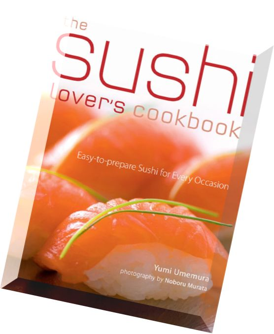 The Sushi Lovers Cookbook: Easy-to-Prepare Recipes for Every Occasion