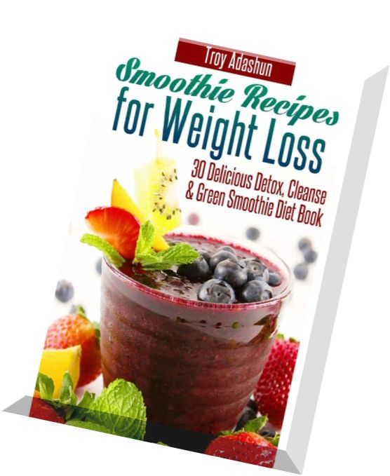 ... Weight Loss - 30 Delicious Detox, Cleanse and Green Smoothie Diet Book