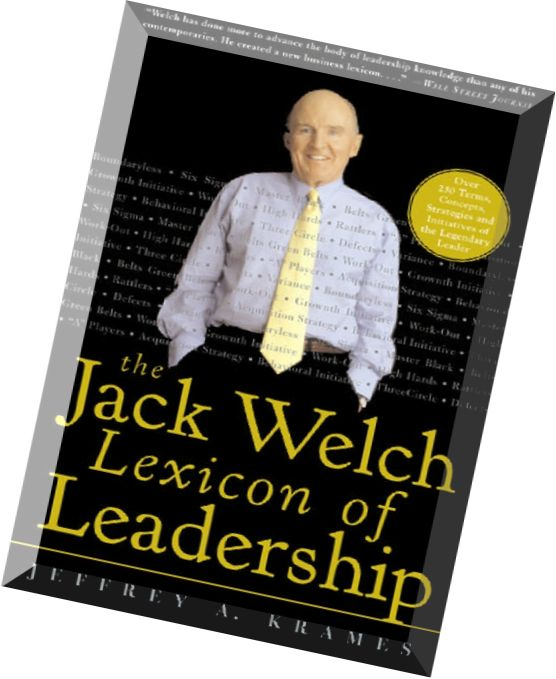 jack welch leadership in the 21st The two greatest corporate leaders of this century are alfred sloan of general motors and jack welch of ge and welch would be the greater of the two because he set a new, contemporary paradigm for the corporation that is the model of the 21st century.