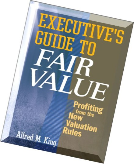 download executive s guide to fair value profiting from the new valuation rules by alfred m. Black Bedroom Furniture Sets. Home Design Ideas