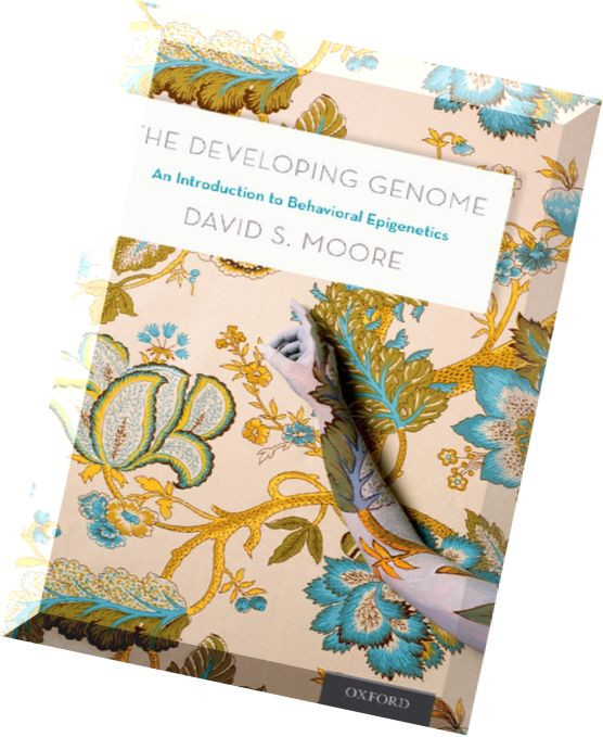 the developing genome an introduction to behavioral epigenetics