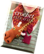 Crochet Ever After- 18 Crochet Projects Inspired by Classic Fairy Tales