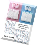 The Gender Trap Parents and the Pitfalls of Raising Boys and Girls