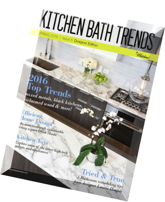 23 Kitchen Bath Trends Spring 2016 Kitchen Amp Bath Products And Materials Cabinetry