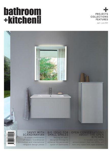 Bathroom + Kitchen Today – April-June 2021
